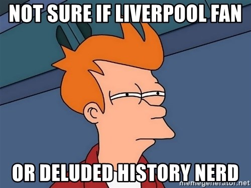 Futurama Fry - Not sure if liverpool fan or deluded history nerd