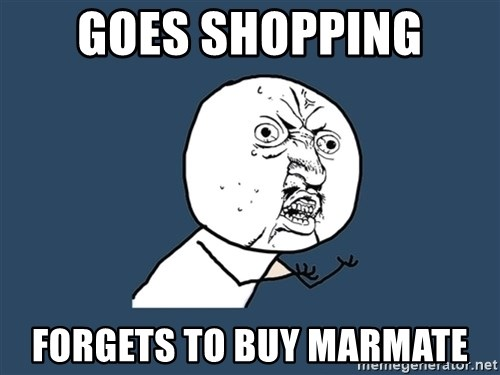 Y U No - goes shopping forgets to buy marmate