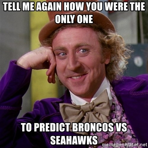 Willy Wonka - tell me again how you were the only one to predict broncos vs seahawks