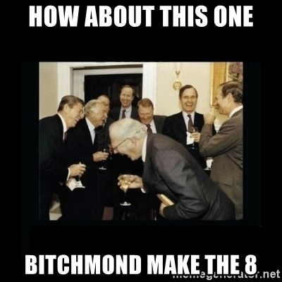 Rich Men Laughing - HOW ABOUT THIS ONE BITCHMOND MAKE THE 8
