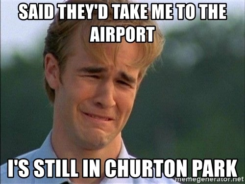 Dawson Crying - Said they'D TAKE ME TO THE AIRPORT i'S STILL IN CHURTON PARK