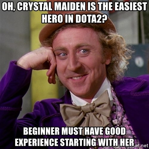 Willy Wonka - oh, crystal maiden is the easiest hero in dota2? BEGINNER MUST HAVE GOOD EXPERIENCE STARTING WITH her