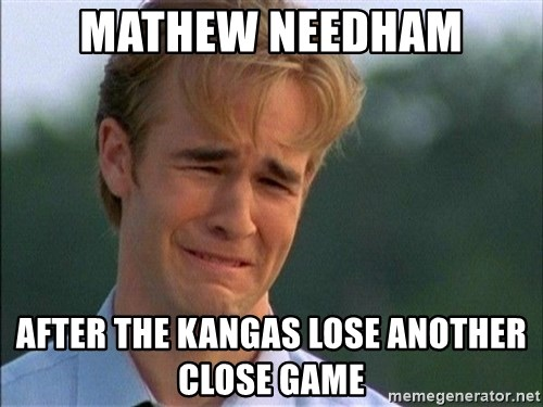 Dawson Crying - MATHEW NEEDHAM AFTER THE KANGAS LOSE ANOTHER CLOSE GAME