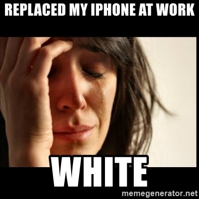 First World Problems - Replaced my iphone at work white