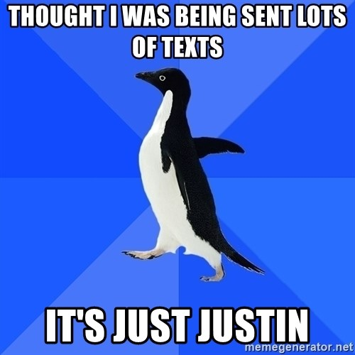 Socially Awkward Penguin - Thought I was being sent lots of texts It's just justin