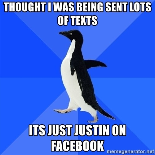 Socially Awkward Penguin - thought i was being sent lots of texts its just justin on facebook