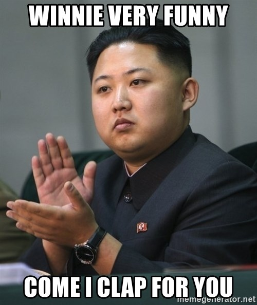 Kim Jong Un clapping - winnie very funny come i clap for you