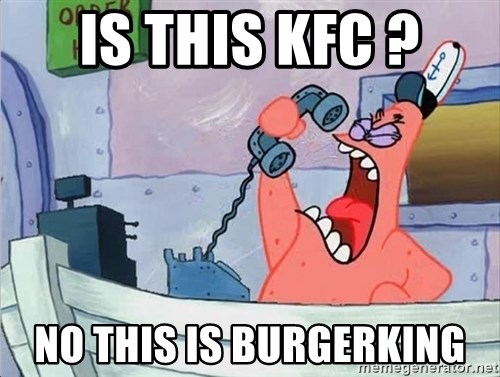 THIS IS PATRICK - iS tHIS kfc ? no this is burgerking