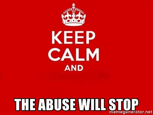 Keep Calm 2 -  the abuse will stop