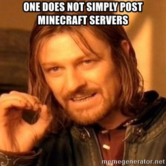 One Does Not Simply - oNE DOES NOT SIMPLY POST mINECRAFT SERVERS