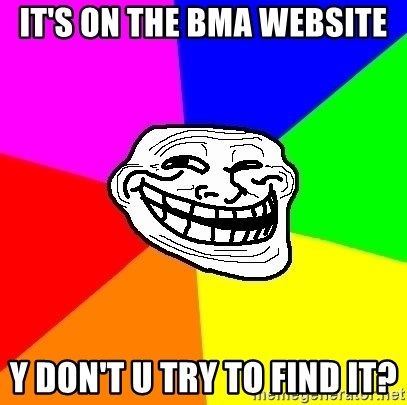 Trollface - It's on the BMA Website y don't u try to find it?