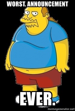 comic book guy - worst. announcement ever.