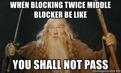 You shall not pass - When blocking twice Middle blocker be like You shall not pass