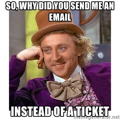 Willy Wanka - So, Why did you send me an Email instead of a ticket