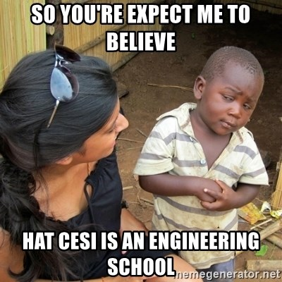skeptical black kid - So you're expect me to believe hat cesi is an engineering school