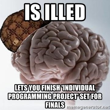 Scumbag Brain - Is Illed Lets you finish 'individual programming project' set for finals