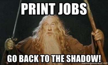 Gandalf - print jobs go back to the shadow!