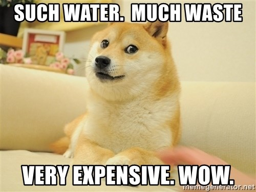 so doge - such water.  much waste very expensive. wow.