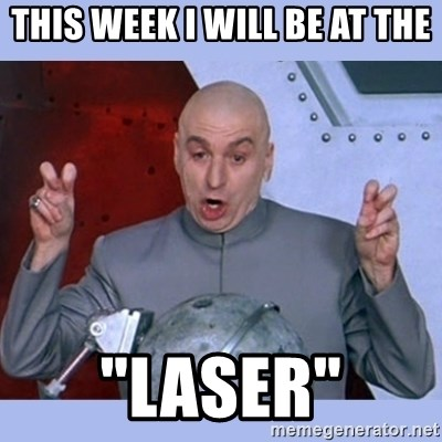 "Dr Evil meme - this week i will be at the ""laser"""