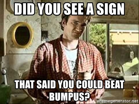 Jimmy (Pulp Fiction) - did you see a sign that said you could beat bumpus?
