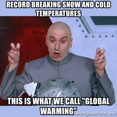 "Dr Evil meme - Record breaking snow and cold temperatures This is what we call ""global warming"""