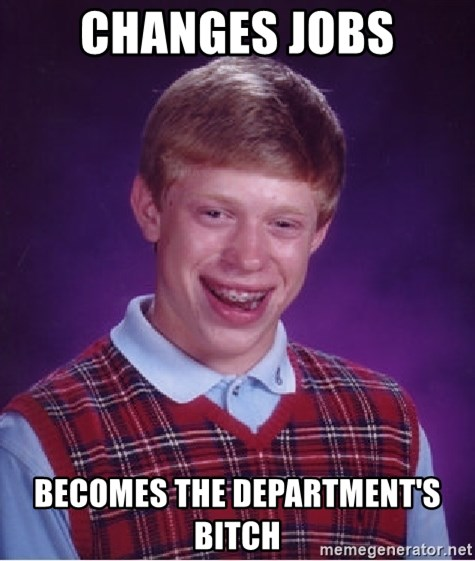 Bad Luck Brian - changes jobs becomes the department's bitch