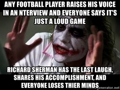 joker mind loss - any football player raises his voice in an nterview and everyone says it's just a loud game Richard Sherman has the last laugh, shares his accomplishment, and everyone loses thier minds