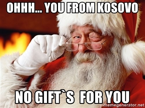 Capitalist Santa - ohhh... you from kosovo no gift`s  for you
