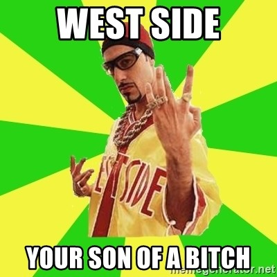 Ali G - WEST SIDE YOUR SON OF A BITCH