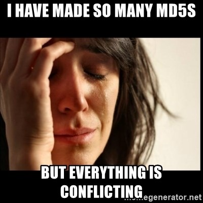 First World Problems - i have made so many md5s but everything is conflicting