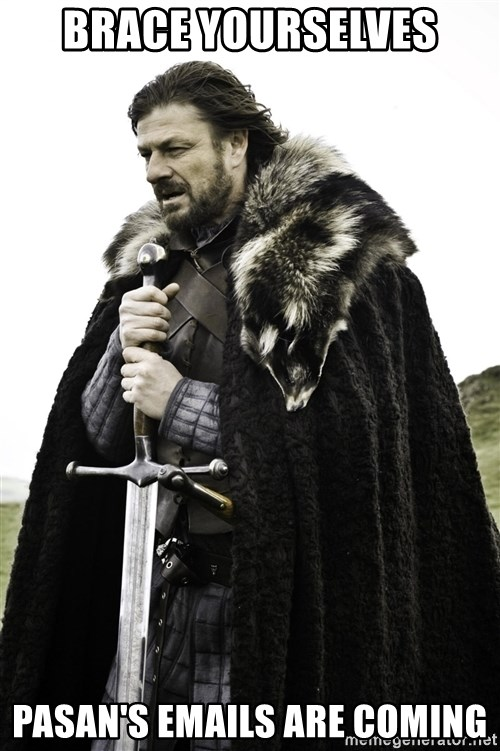 Ned Stark - Brace yourselves Pasan's emails are coming