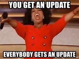 giving oprah - YOU GET AN UPDATE EVERYBODY GETS AN UPDATE