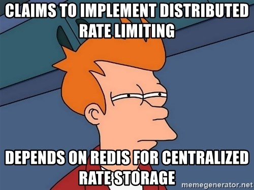 Futurama Fry - Claims to implement distributed rate limiting Depends on Redis for centralized rate storage
