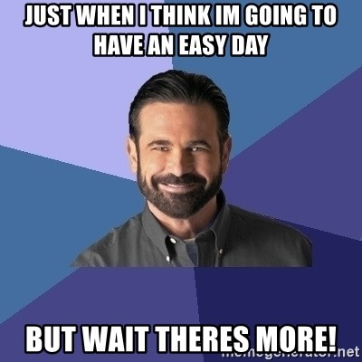 Billy Mays - just when I think im going to have an easy day but wait theres more!