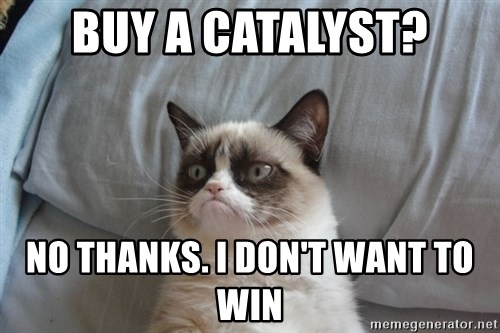 Grumpy cat good - Buy A Catalyst? No Thanks. I don't want to win