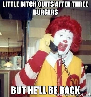 Ronald Mcdonald Call - LITTLE BITCH QUITS AFTER THREE BURGERS BUT HE'LL BE BACK