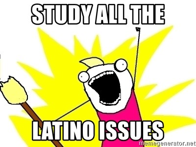X ALL THE THINGS - STUDY ALL THE LATINO ISSUES