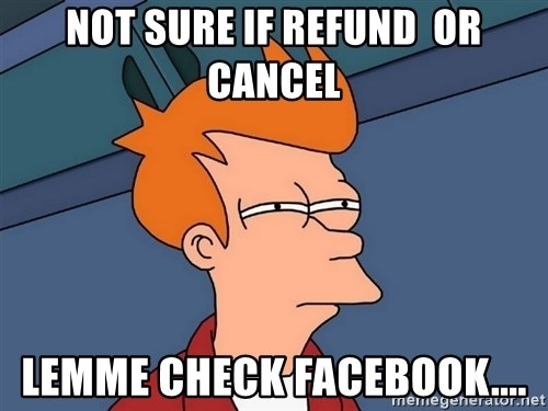 Futurama Fry - Not sure if refund  or cancel Lemme check facebook....