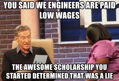 Maury Lie Detector - You said we engineers are paid low wages  The awesome scholarship you started determined that was a lie