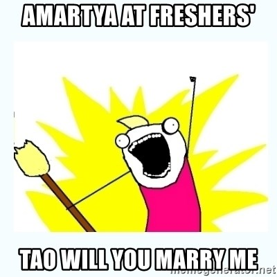 All the things - AMARTYa at freshers' tao will you marry me