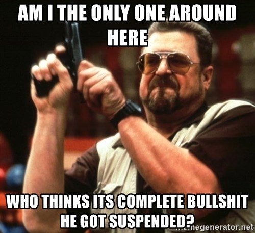 Big Lebowski - am i the only one around here who thinks its complete bullshit he got suspended?
