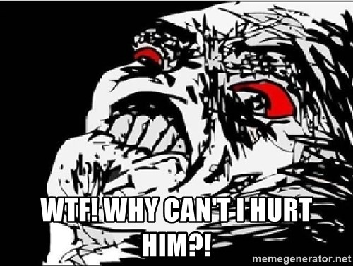 Omg Rage Face -  WTF! why CAN'T i HURT HIM?!