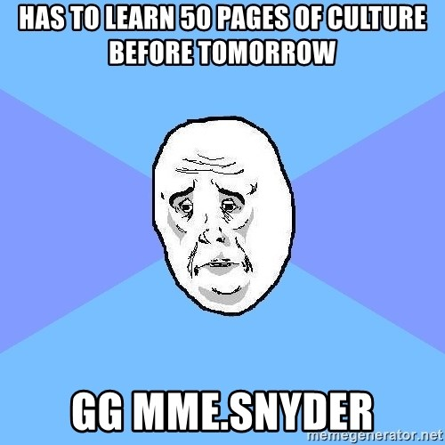 Okay Guy - Has to learn 50 pages of culture before tomorrow gg mme.snyder