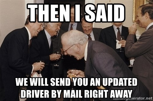 So Then I Said... - then i said we will send you an updated driver by mail right away