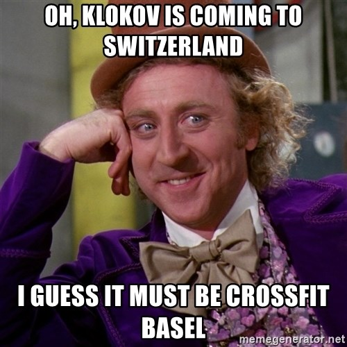Willy Wonka - oh, klokov is coming to switzerland i guess it must be Crossfit basel