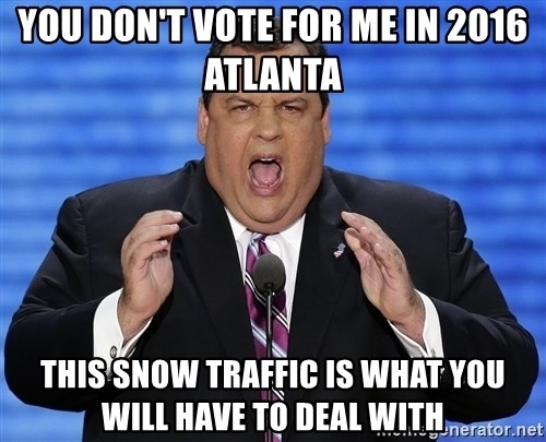 Hungry Chris Christie - You don't vote for me in 2016 Atlanta This snow traffic is what you will have to deal with