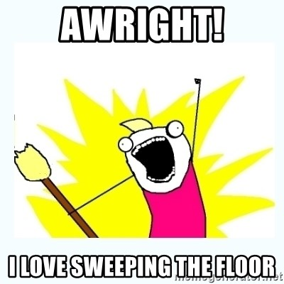 All the things - awright! i love sweeping the floor