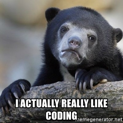 Confession Bear -  I ACTUALLY REALLY LIKE CODING