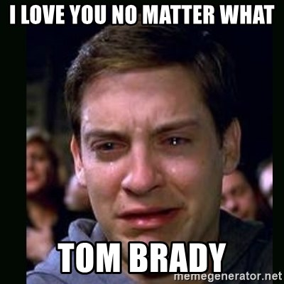crying peter parker - i love you no matter what tom brady