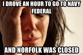 Crying lady - I DROVE AN HOUR TO GO TO NAVY FEDERAL AND NORFOLK WAS CLOSED